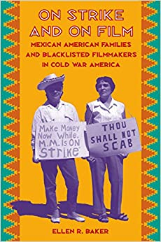 Book On Strike and on Film: Mexican American Families and Blacklisted Filmmakers in Cold War America