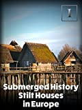 Submerged History - Stilt Houses in Europe