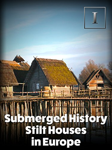 (Submerged History - Stilt Houses in Europe)