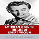 American Legends: The Life of Robert Mitchum Audiobook by  Charles River Editors Narrated by Geremy