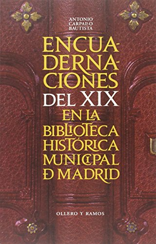 Descargar Libro Encuadernaciones Del Xix En La Biblioteca Histórica Municipal De Madrid Antonio Carpallo Bautista