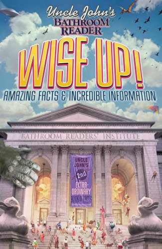Uncle John's Bathroom Reader WISE UP!: An Elevating Collection of Quick Facts and Incredible Curiosities (Uncle John's Bathroom Readers)