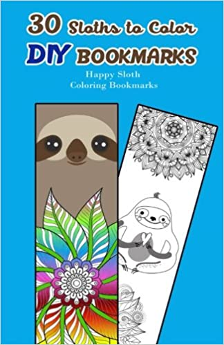 30 Sloths to Color DIY Bookmarks: Happy Sloth Coloring ...