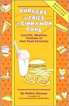 Book Burgers 'n Fries 'n Cinnamon Buns: Low-Fat, Meatless Versions of Fast Food Favorites by Bobbie Hinman (1993-01-03)
