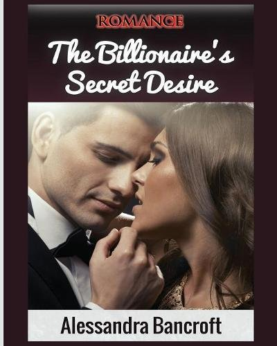 Romance: The Billionaire's Secret Desire (Billionaire Romance, Romance Books, Billionaire) Text fb2 ebook
