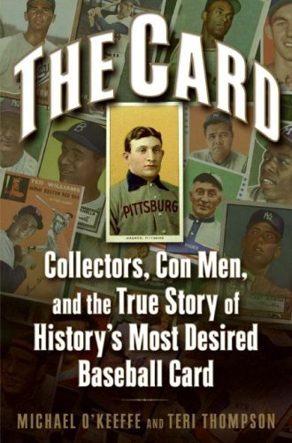 (The Card: Collectors, Con Men, and the True Story of History's Most Desired Baseball Card )