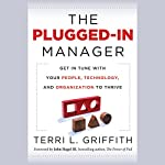 The Plugged-In Manager: Get in Tune with Your People, Technology, and Organization to Thrive | Terri L. Griffith