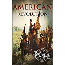 American Revolution: A History From Beginning to End (George Washington - Benjamin Franklin - Benedict Arnold - John Hancock - Thomas Jefferson - Lafayette) (One Hour History Revolution Book 2)