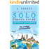 Solo Travel Guide - Practical Tips for Anyone Travelling Alone: Stop Wishing, Start Travelling.