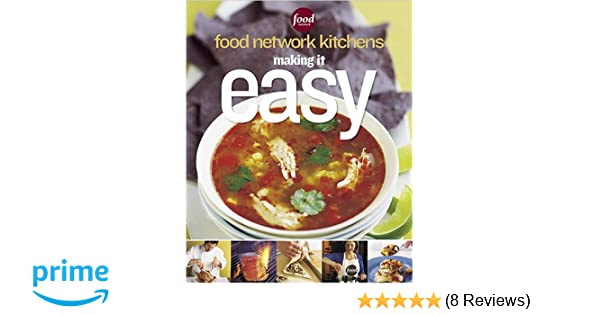 Making It Easy Food Network Kitchens Food Network Kitchens