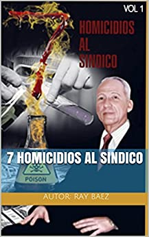 7 HOMICIDIOS AL SINDICO (Spanish Edition) by [BAEZ, autor: RAY]