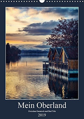 Mein Oberland (Wandkalender 2019 DIN A3 hoch): Zwischen Garmisch und Bad Tölz (Monatskalender, 14 Seiten ) (CALVENDO Natur)