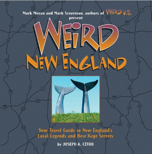Weird New England: Your Travel Guide to New England's Local Legends and Best Kept Secrets (Silver Sterling Marks)