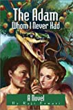 Adam Whom I Never Had:A Novel, Raji Eswari, 0595745601
