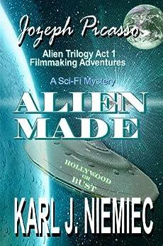 Alien Made - Jozeph Picasso Alien Trilogy - Filmmaking Adventures - Act One by [Niemiec, Karl J.]