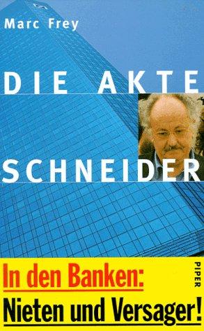 Die Akte Schneider Gebundenes Buch – 1996 Marc Frey Piper 3492038832 MAK_GD_9783492038836
