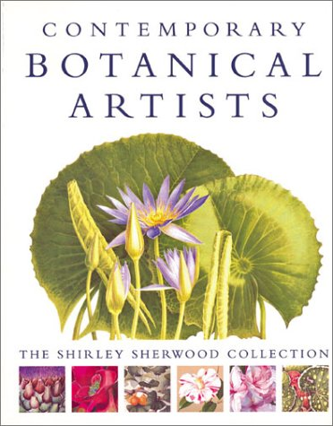 Contemporary Botanical Art (Contemporary Botanical Artists: The Shirley Sherwood Collection)