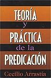 Teoria y Practica de la Predicacion, Cecilio Arrastía, 0899223818