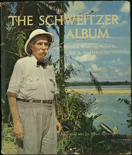 The Schweitzer album; a portrait in words and pictures.: Anderson, Erica: Amazon.com: Books