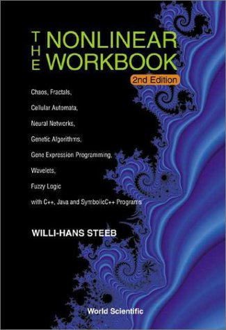 Nonlinear Workbook: Chaos, Fractals, Cellular Automata, Neural Networks, Genetic Algorithms, Gene Expression Programming, Wavelets, Fuzzy Logic - With C++, Java and SymbolicC++ Programs Willi-Hans Steeb