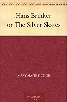 Hans Brinker or The Silver Skates by [Dodge, Mary Mapes]