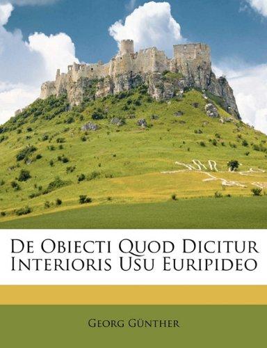 De Obiecti Quod Dicitur Interioris Usu Euripideo (Latin Edition) PDF