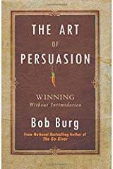 The Art of Persuasion: Winning Without Intimidation Paperback