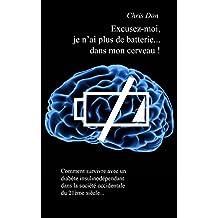 Excusez-moi, je n'ai plus de batterie dans mon... cerveau !: Comment survivre avec un diabète insulinodépendant dans la société occidentale du 21ème siècle... (French Edition)