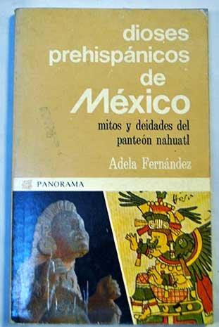Dioses prehispanicos de Mexico: Mitos y deidades del panteon nahuatl (Coleccion Panorama) (Spanish Edition)