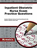 Inpatient Obstetric Nurse Exam Practice Questions: Inpatient Obstetric Practice Tests & Exam Review for the Inpatient Obstetric Nurse Exam