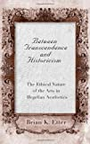 Between Transcendence and Historicism, Brian K. Etter, 0791466582