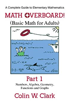 Math Overboard!: (Basic Math for Adults) Part 1 by [Clark, Colin W.]