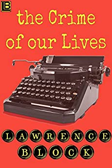 The Crime of Our Lives by [Block, Lawrence]