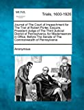 Journal of the Court of Impeachment for the Trial of Robert Porter, Esquire, President Judge of the Third Judicial District of Pennsylvania, for Misde, Anonymous, 1241529493