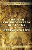 Through the Gold-Fields of Alaska to Bering Straits, Windt, Harry De, 0543880362