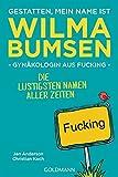 Gestatten, mein Name ist Wilma Bumsen, Gynäkologin aus Fucking: Die lustigsten Namen aller Zeiten