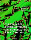 Ferroelectric and Antiferroelectric Liquid Crystals and Their Electro-Optic Applications, Blinc, R. and Zeks, B., 981020325X