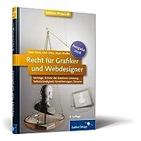 Recht für Grafiker und Webdesigner, Ausgabe 2008: Verträge, Schutz der kreativen Leistung, Selbstständigkeit, Versicherungen, Steuern (Galileo Design)