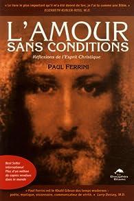L'Amour sans conditions : Réflexions de l'Esprit Christique par Paul Ferrini