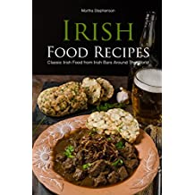 Irish Food Recipes: Classic Irish Food from Irish Bars Around the World