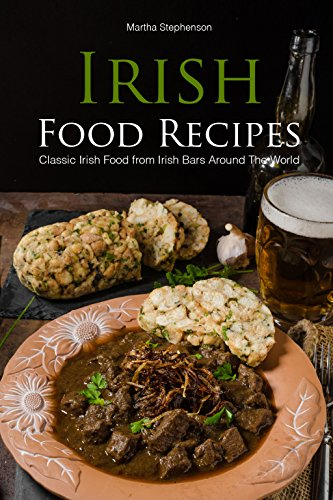 Irish Food Recipes: Classic Irish Food from Irish Bars Around the World by [Stephenson, Martha]