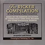 The Ricker Compilation of Vital Records of Early Connecticut: Based on the Barbour Collection of Connecticut Town Vital Records and Other Statistical Sources
