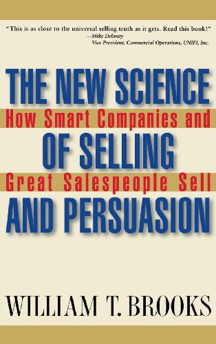 The New Science of Selling and Persuasion: How Smart Companies and Great Salespeople Sell