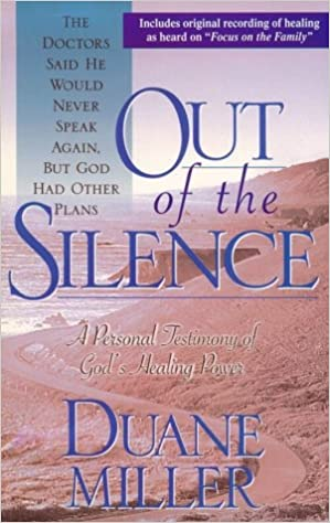 Out of the Silence: A Personal Testimony of God's Healing Power