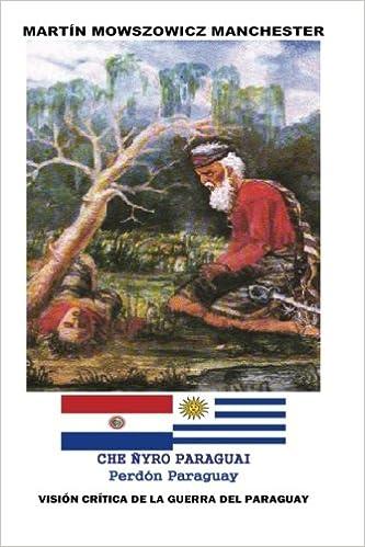 Analisis historico de la Guerra de la Triple Alianza Perdon Paraguay Che nyro Paraguai