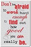 Don't Be Afraid to Work Hard to Find Out How Good You Can Really Be - NEW Classroom Motivational Poster