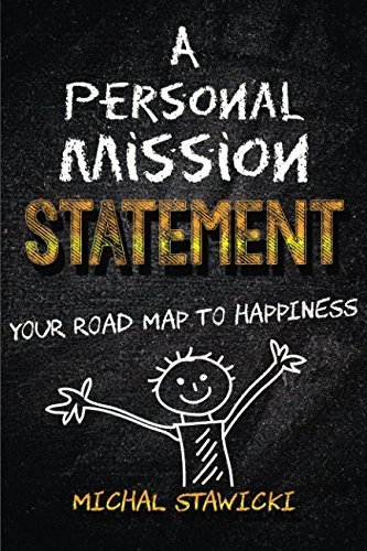 A Personal Mission Statement: Your Road Map to Happiness