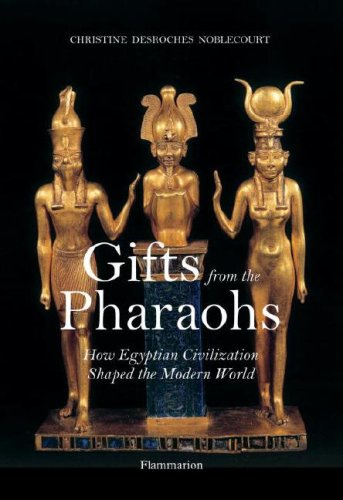 Gifts from the Pharaohs - How Egyptian Civilization Shaped ...