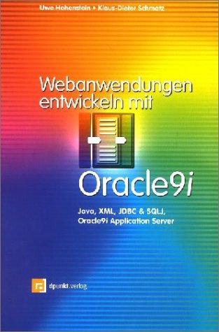 Webanwendungen entwickeln mit Oracle9i: Java, XML, JDBC & SQLJ, Oracle9i Application Server Taschenbuch – Juni 2003 Uwe Hohenstein Klaus-Dieter Schmatz dpunkt 3898642232