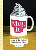 Mug It!: Easy & Delicious Meals for One (Paperback)